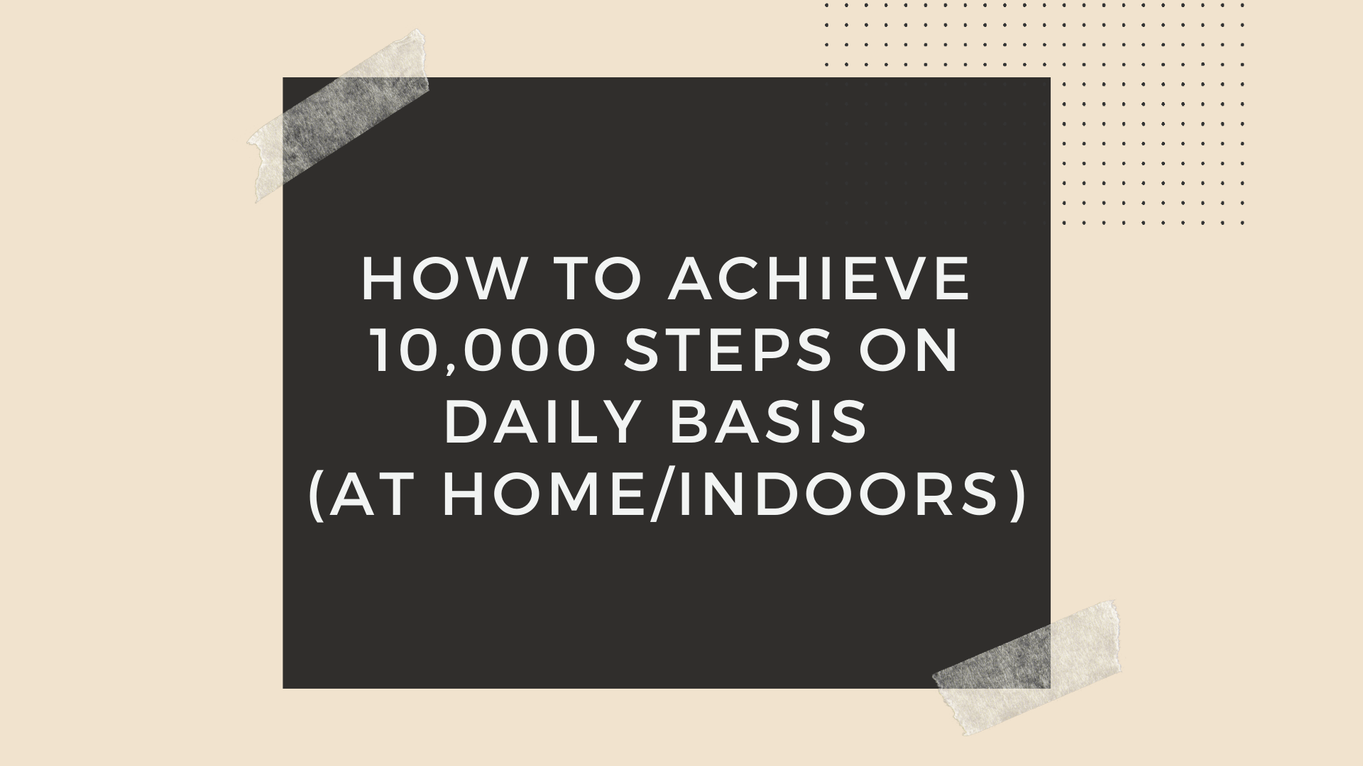 How to walk 10,000 steps a day at Home